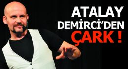 Atalay Demirci'den  çark!