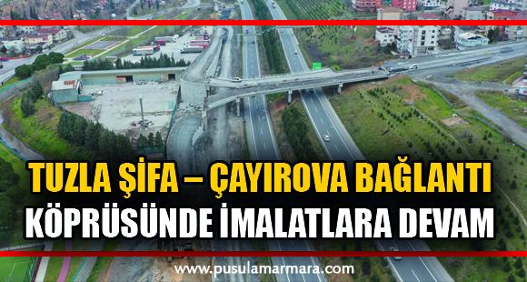 Tuzla Şifa – Çayırova bağlantı köprüsünde imalatlara devam