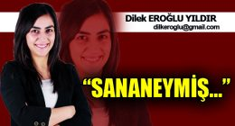 """""""SANANEYMİŞ…"""""""