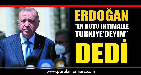 Cumhurbaşkanı Erdoğan'dan sosyal medyada gündem olan çıkış: En kötü ihtimalle Türkiye'deyim