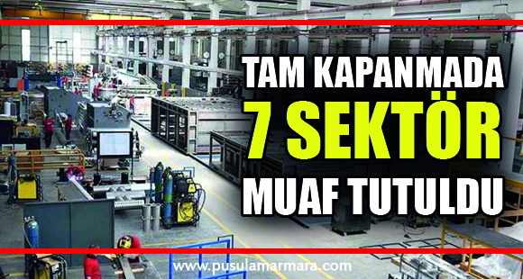 17 günlük tam kapanma kapsamında 7 sektör hariç işletmelerin faaliyetlerine ara verildi