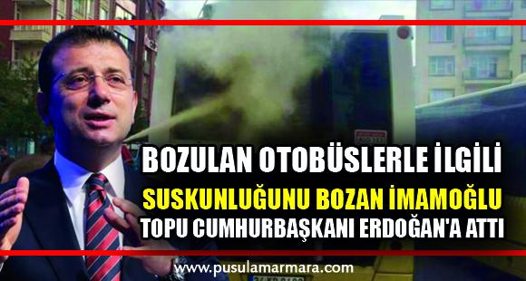 Bozulan otobüslerle ilgili suskunluğunu bozan İmamoğlu, topu Cumhurbaşkanı Erdoğan'a attı