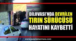 D100'de devrilen tırın sürücüsü hayatını kaybetti