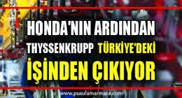 Honda'nın ardından dünyanın en büyük sanayi şirketlerinden Thyssenkrupp, Türkiye'deki işinden çıkıyor